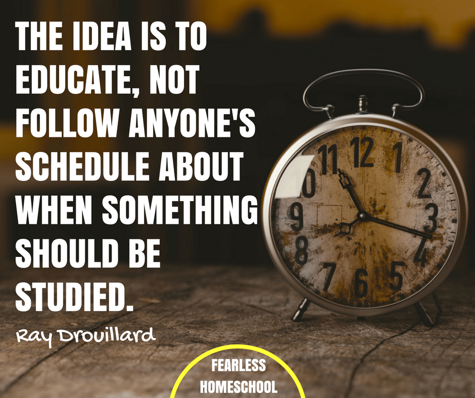 The idea is to educate, not follow anyone's schedule about when something should be studied - Eclectic Homeschooling quote from Ray Drouillard, featured on Fearless Homeschool.