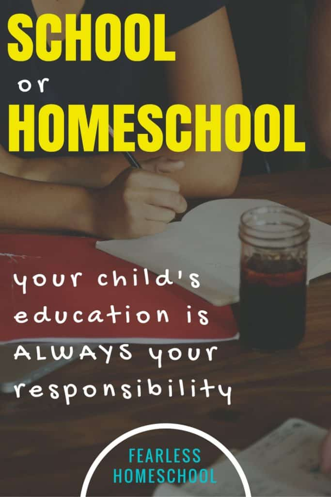 School or Homeschool, your child's education is ALWAYS your responsibility2