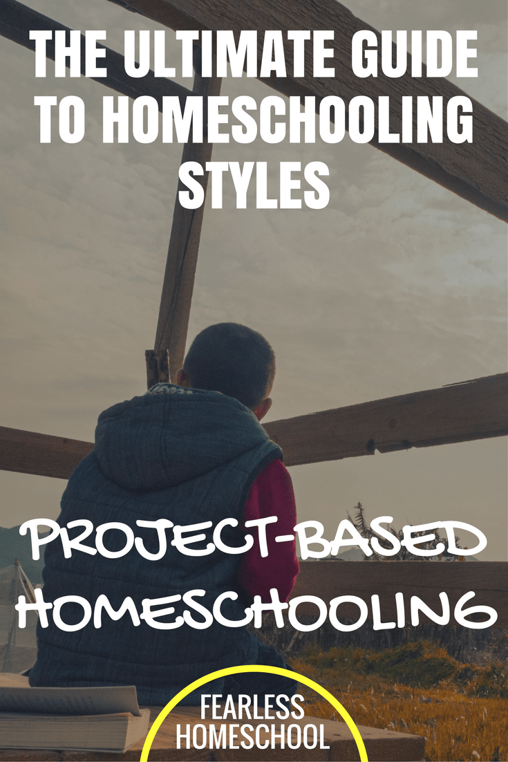 Project-Based Homeschooling - The Ultimate Guide to Homeschooling Styles from Fearless Homeschool.