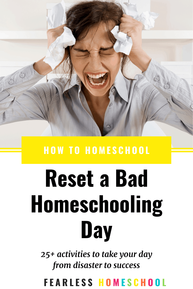 How to Reset a Bad Homeschooling Day - 25+ activities to take your day from disaster to success