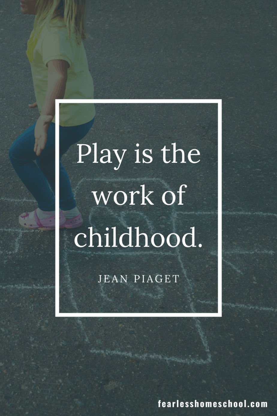 Play is the work of childhood. Jean Piaget homeschooling quote