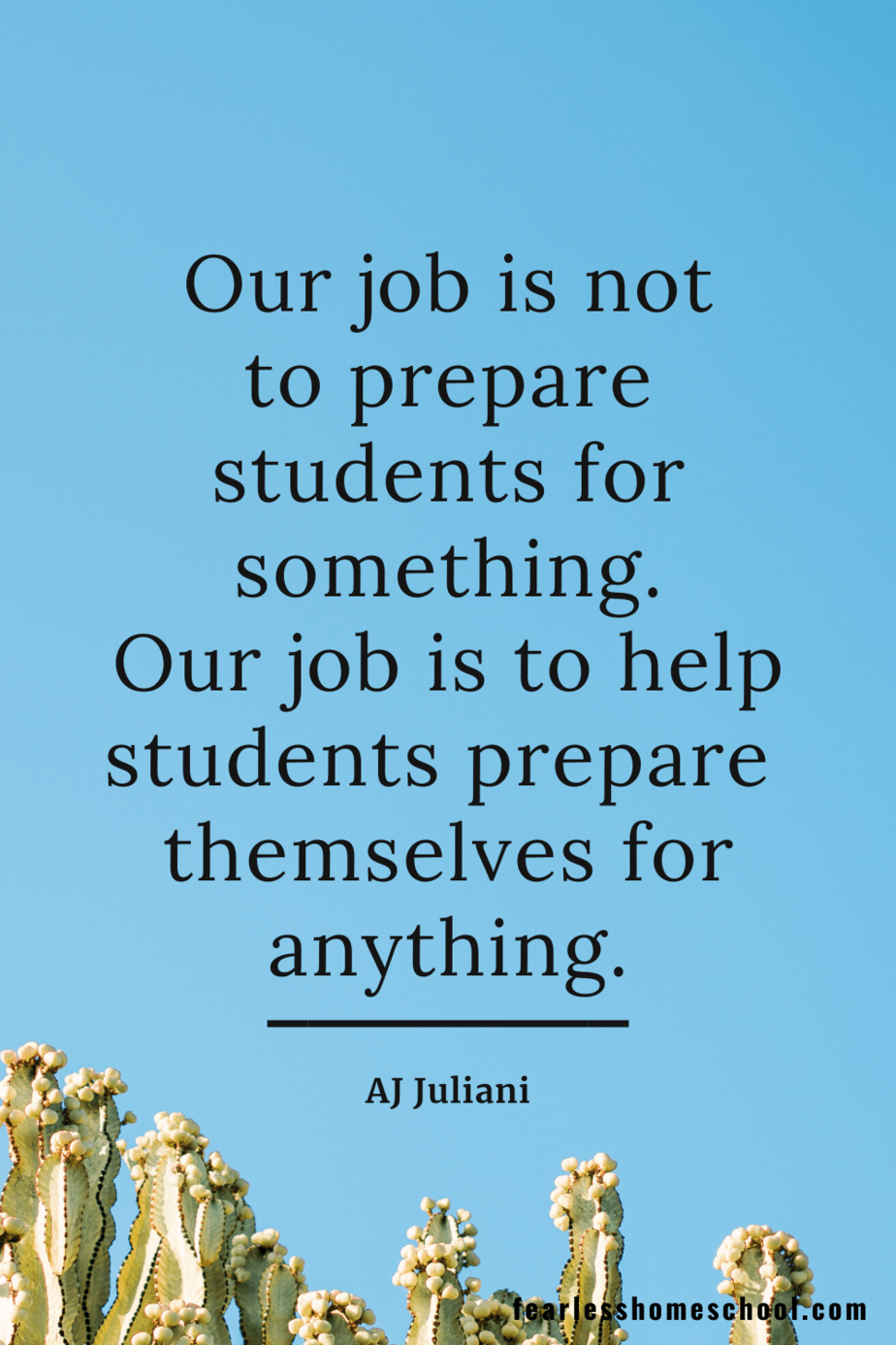 Our job is not to prepare students for something. Our job is to help students prepare themselves for anything. AJ Juliani homeschooling quote