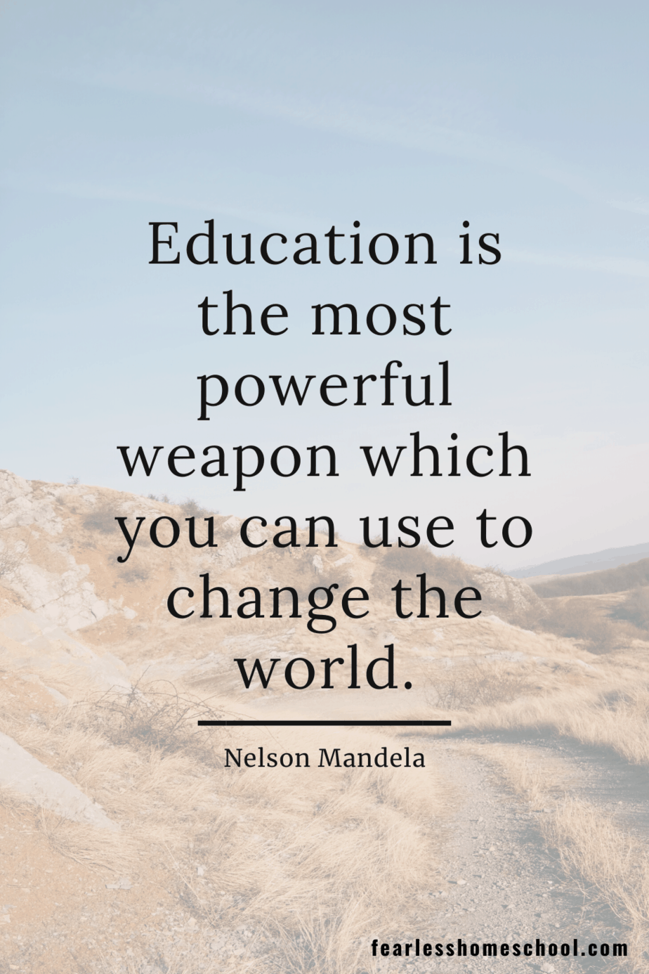 Education is the most powerful weapon which you can use to change the world. Nelson Mandela homeschooling quote
