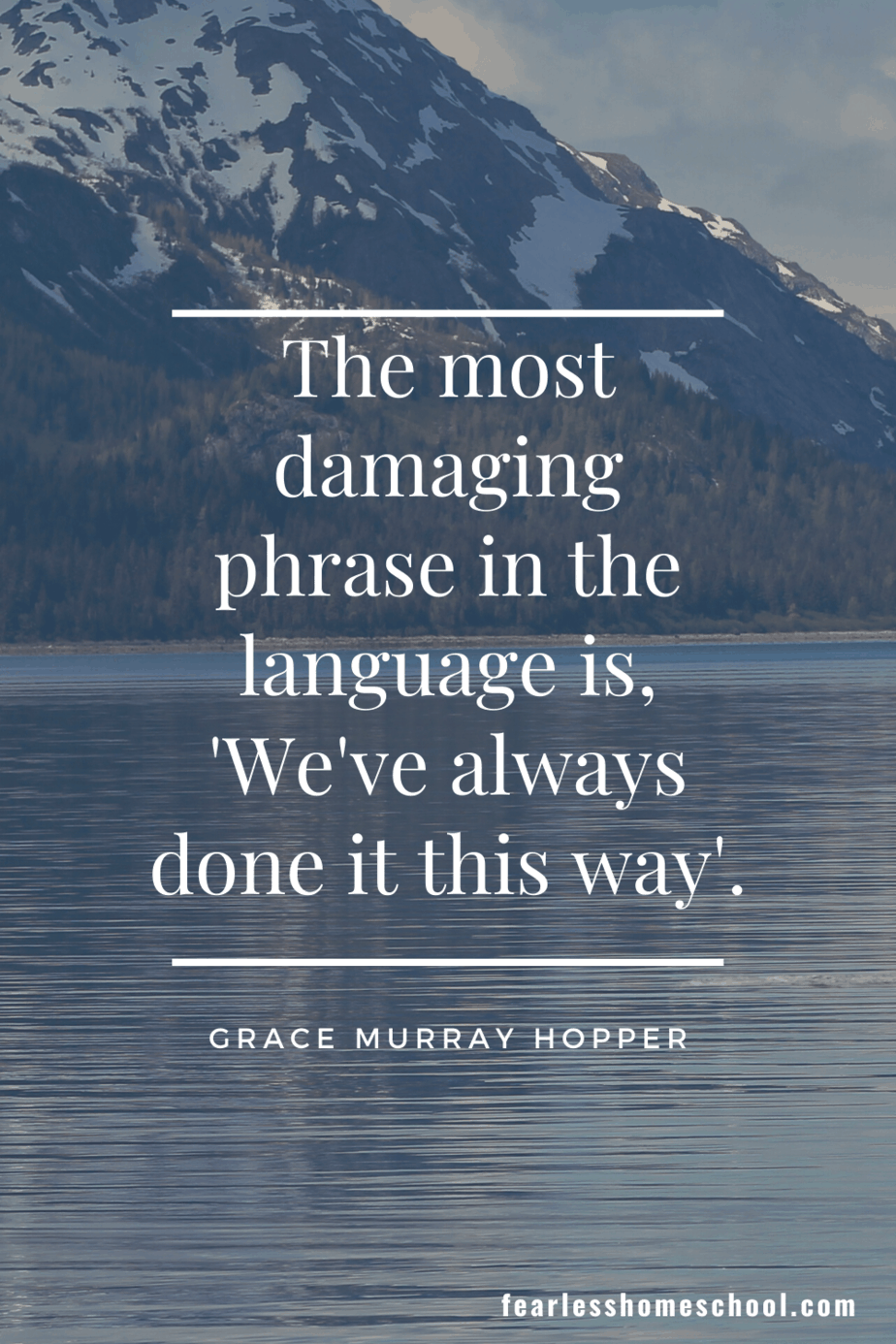 The most damaging phrase in the language is, 'We've always done it this way'. Grace Murray Hopper homeschooling quote