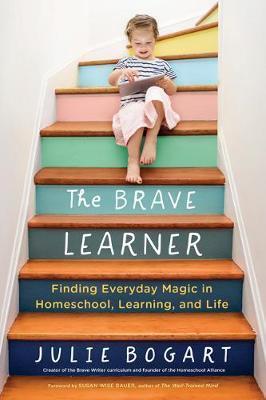 The Brave Learner Julie Bogart